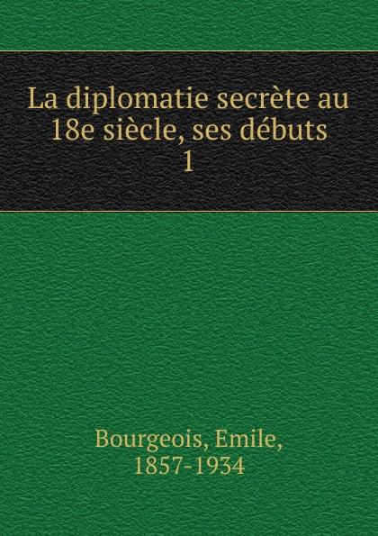 цена на Emile Bourgeois La diplomatie secrete au 18e siecle, ses debuts