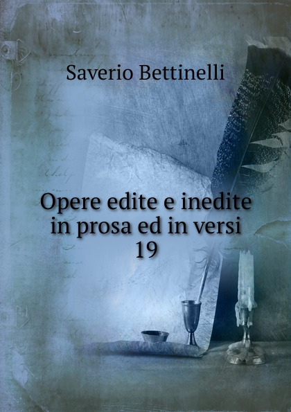 Saverio Bettinelli Opere edite e inedite in prosa ed in versi