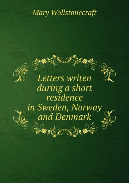 Mary Wollstonecraft Letters writen during a short residence in Sweden, Norway and Denmark nordic childhoods and early education philosophy research policy and practice in denmark finland iceland norway and sweden pb