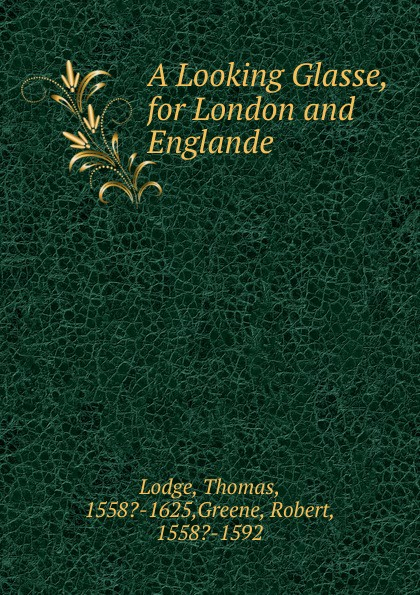 Thomas Lodge A Looking Glasse, for London and Englande thomas lodge a looking glass for london and englande