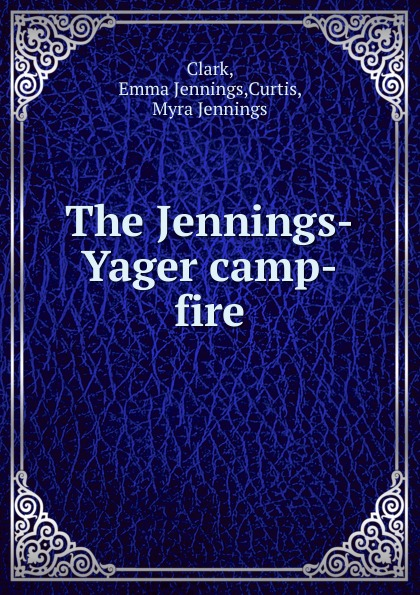 Emma Jennings Clark The Jennings-Yager camp-fire jan yager phd jan yager tthe fast track guide to speaking in public