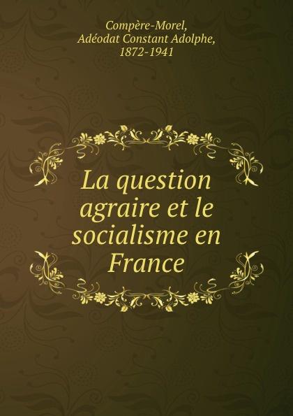 Adéodat Constant Adolphe Compère-Morel La question agraire et le socialisme en France adolphe adam le toreador