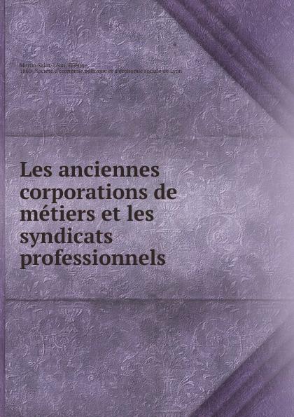 Martin Saint-Léon Les anciennes corporations de metiers et les syndicats professionnels martin saint léon les anciennes corporations de metiers et les syndicats professionnels