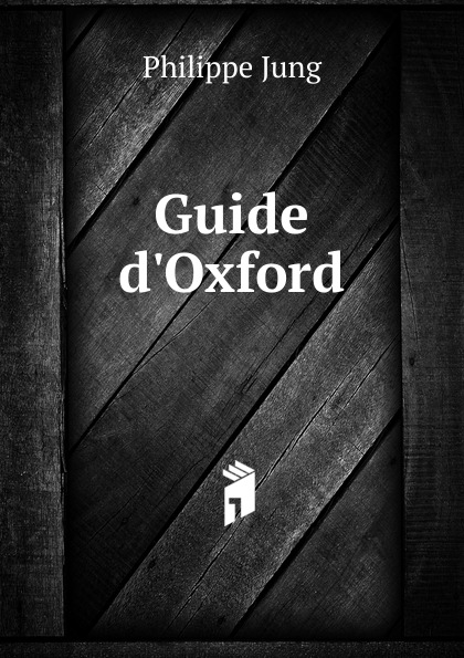 Guide d. Oxford Эта книга — репринт оригинального издания 1805 года созданный...