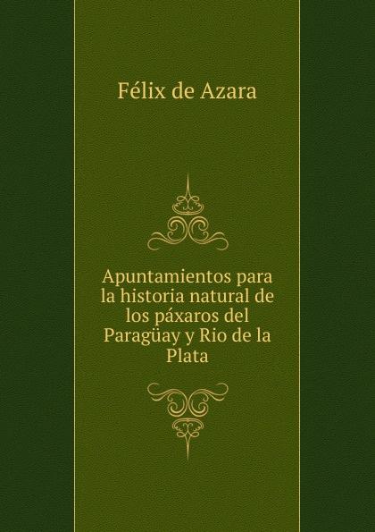 где купить Félix de Azara Apuntamientos para la historia natural de los paxaros del Paraguay y Rio de la Plata по лучшей цене