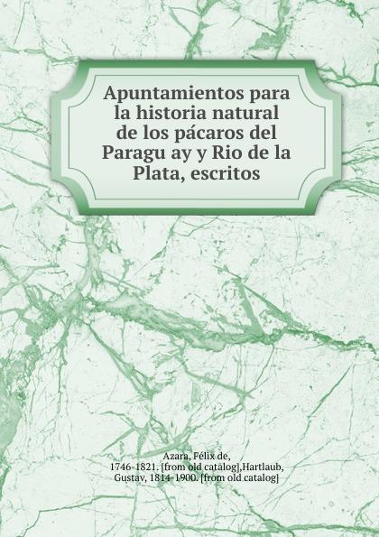 где купить Félix de Azara Apuntamientos para la historia natural de los pacaros del Paraguay y Rio de la Plata, escritos по лучшей цене