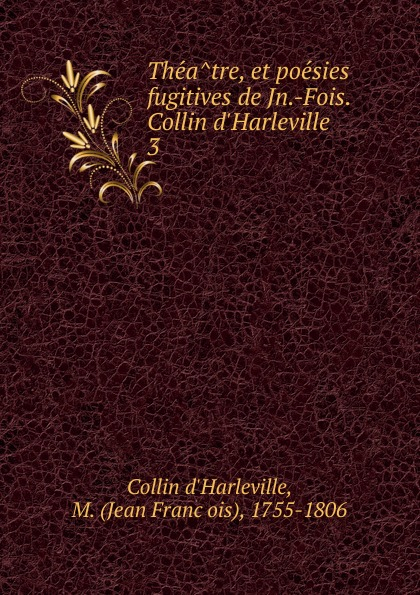 Collin dHarleville Theatre, et poesies fugitives de Jn.-Fois. d.Harleville