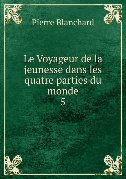 Pierre Blanchard Le Voyageur de la jeunesse dans les quatre parties du monde g le cointe de laveau guide du voyageur a moscou