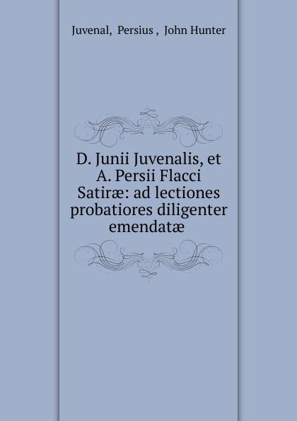 Juvenal D. Junii Juvenalis, et A. Persii Flacci Satirae juvenal decimi junii juvenalis et auli persii flacci satirae expurgatae notis