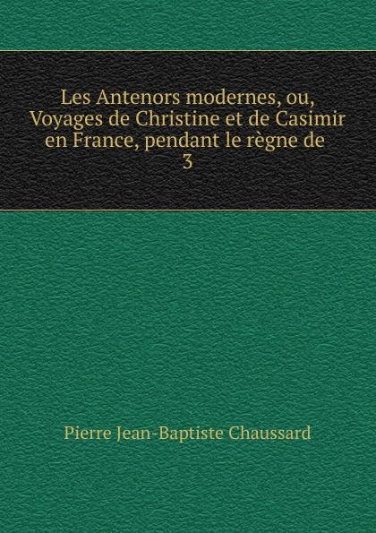 Фото - Pierre Jean-Baptiste Chaussard Les Antenors modernes, ou, Voyages de Christine et de Casimir en France, pendant le regne de jean paul gaultier le male