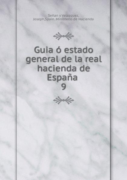 Joseph Senan y Velazquez Guia o estado general de la real hacienda de Espana espana general penitenciaria de españa isbn 9785392044740