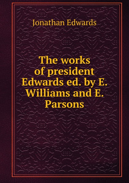 Jonathan Edwards The works of president Edwards colleen e edwards tithes and offerings an act of love