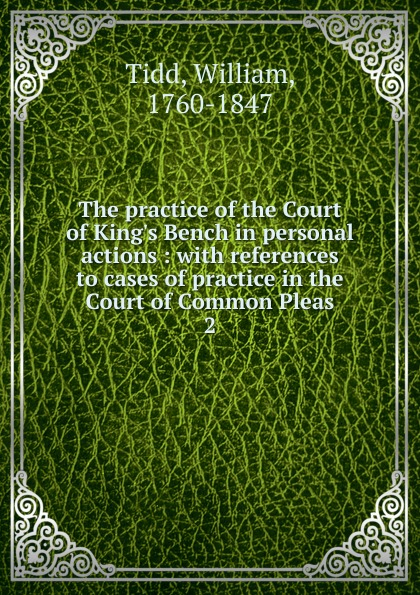 William Tidd The practice of the Court of King.s Bench in personal actions king of the bench no fear