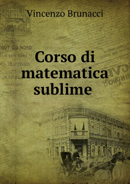 Vincenzo Brunacci Corso di matematica sublime vincenzo brunacci corso di matematica sublime volume 1 italian edition