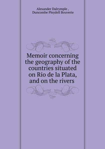 где купить Alexander Dalrymple Memoir concerning the geography of the countries situated on Rio de la Plata, and on the rivers по лучшей цене