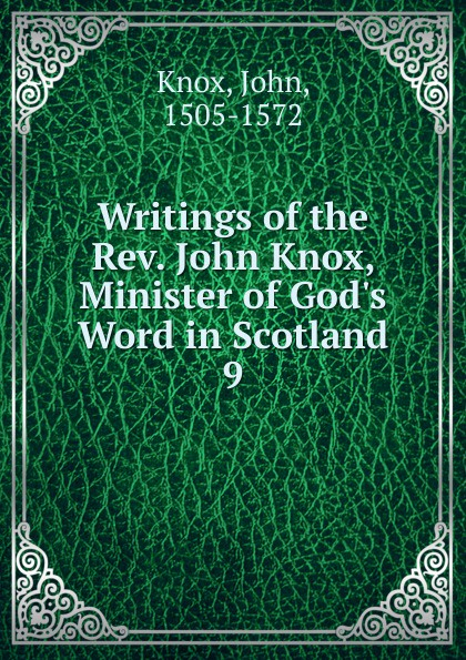 Фото - John Knox Writings of the Rev. John Knox, Minister of God.s Word in Scotland john knox real education microform