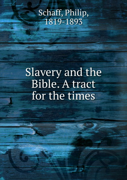 Slavery and the Bible. A tract for the times