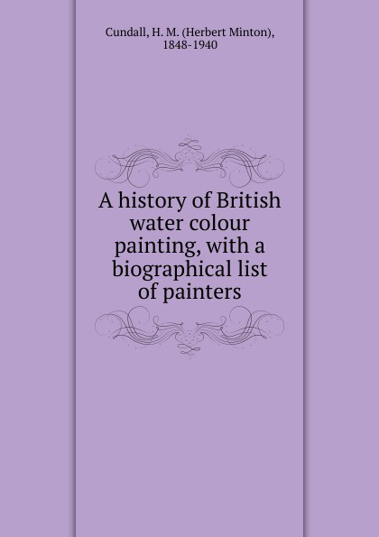 Herbert Minton Cundall A history of British water colour painting colour a visual history