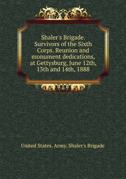 Shaler.s Brigade. Survivors of the Sixth Corps. Reunion and monument dedications, at Gettysburg, June 12th, 13th and 14th, 1888 куртка sixth june sixth june si023emmxq62