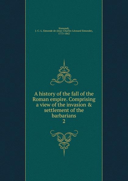 J. C. L. Simonde de Sismondi A history of the fall of the Roman empire. steven tuck l a history of roman art