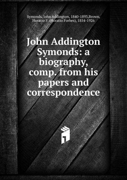 John Addington Symonds John Addington Symonds john addington symonds john addington symonds a biography