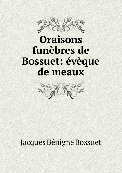 Bossuet Jacques Bénigne Oraisons funebres de Bossuet jacques bénigne bossuet oraisons funebres t 2