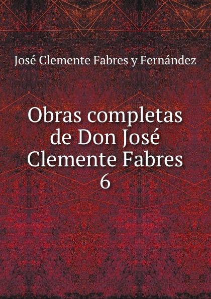 José Clemente Fabres y Fernández Obras completas de Don Jose Clemente Fabres clemente cardinali dimplomi imperiali