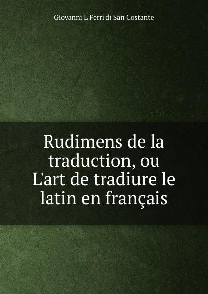 лучшая цена Giovanni L. Ferri di San Costante Rudimens de la traduction, ou L.art de tradiure le latin en francais