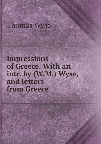 Thomas Wyse Impressions of Greece.
