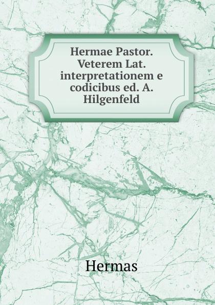 Hermas Veterem Lat. Interpretationem e codicibus hermas adolf hilgenfeld hermae pastor veterem latiram interpretationem e codicibus