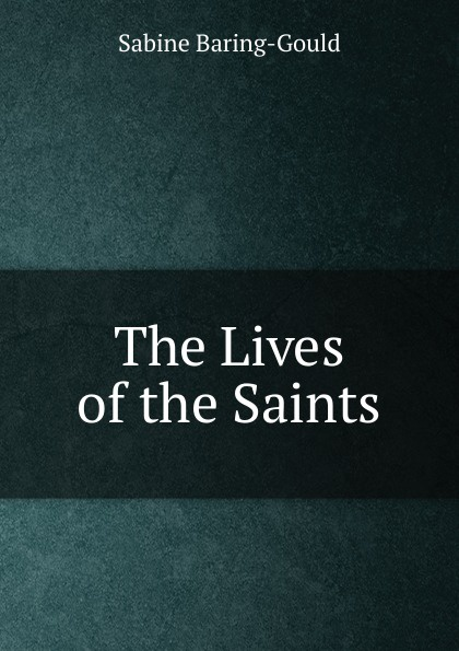 S. Baring-Gould The Lives of the Saints s baring gould the lives of the saints volume 9