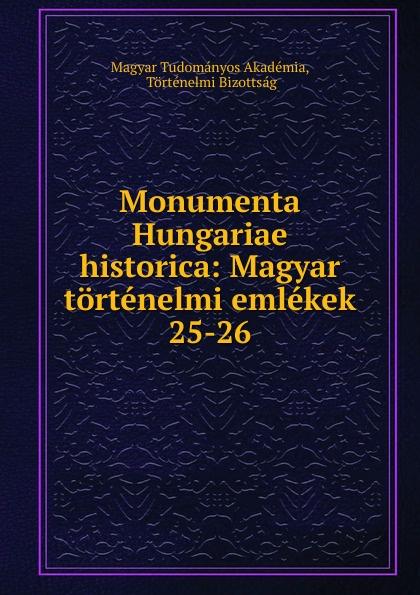 Magyar Tudományos Akadémia Monumenta Hungariae historica magyar tudományos akadémia monumenta hungariae historica magyar totenelmi emlekek volume 20 hungarian edition