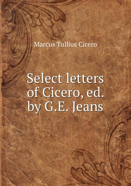 Marcus Tullius Cicero Select letters of Cicero marcus tullius cicero select letters