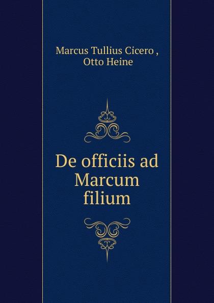 Marcus Tullius Cicero De officiis ad Marcum filium marcus tullius cicero de officiis