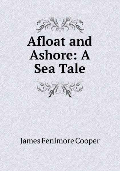 Cooper James Fenimore Afloat and Ashore cooper j afloat and ashore