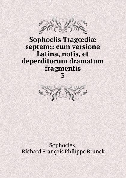 Richard François Philippe Brunck Sophoclis Tragoediae septem софокл sophoclis tragoediae septem cum versione latina selectis quibusdam variis 1