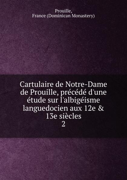 цена Dominican Monastery Prouille Cartulaire de Notre-Dame de Prouille, precede d.une etude sur l.albigeisme languedocien aux 12e . 13e siecles онлайн в 2017 году