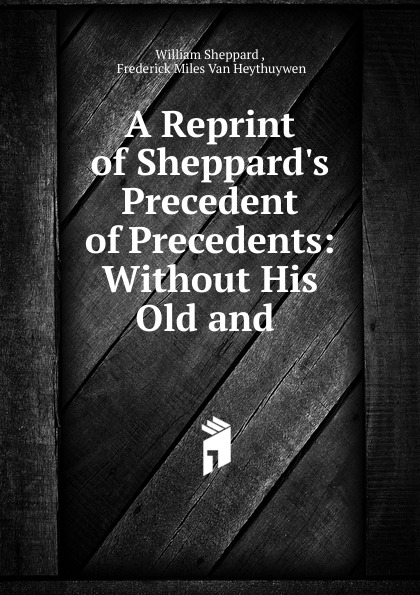 William Sheppard A Reprint of S Precedent Precedents