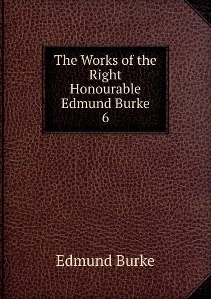Burke Edmund The Works of the Right Honourable Edmund Burke edmund burke the works of the right honourable edmund burke vol 09 of 12
