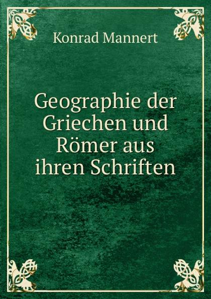 Konrad Mannert Geographie der Griechen und Romer aus ihren Schriften отсутствует geographie der griechen und römer t 3