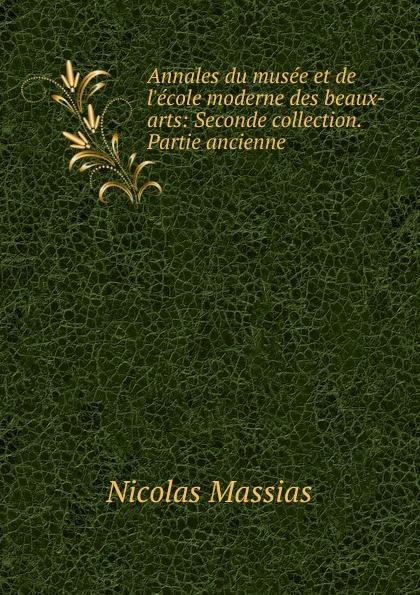 Nicolas Massias Annales du musee et de l.ecole moderne des beaux-arts sully prudhomme prose 1883 l expression dans les beaux arts application de la psychologie a l etude de l artiste et des beaux arts french edition