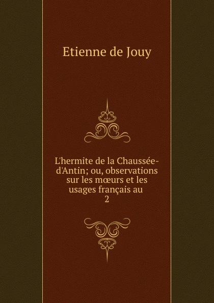 Etienne de Jouy L.hermite de la Chaussee-d.Antin victor de jouy l hermite de la chaussee d antin t 2