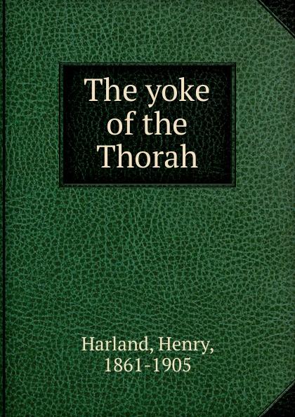 Фото Henry Harland The yoke of the Thorah