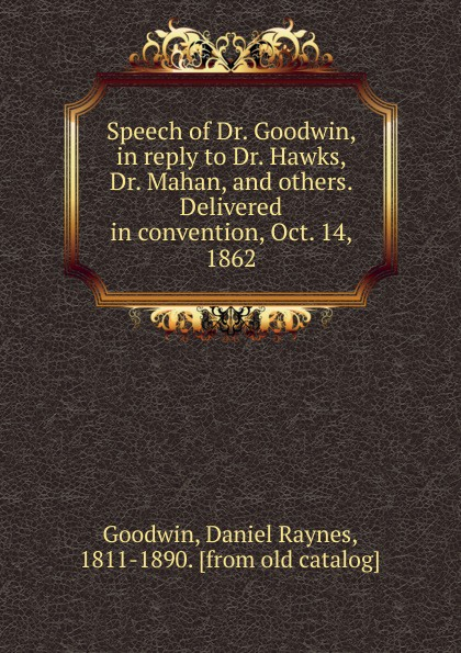 Daniel Raynes Goodwin Speech of Dr. Goodwin, in reply to Dr. Hawks, Dr. Mahan, and others. Delivered in convention, Oct. 14, 1862 недорго, оригинальная цена