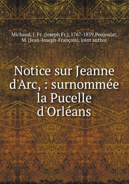 Joseph Fr. Michaud Notice sur Jeanne d.Arc joseph fr michaud le printemps d un proscrit