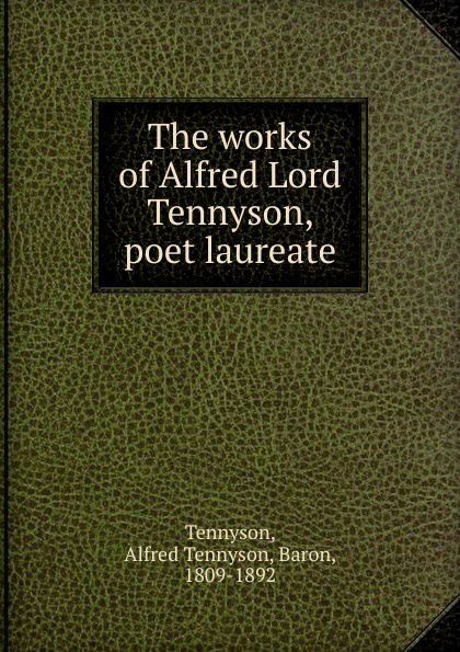 Alfred Tennyson The works of Alfred Lord Tennyson, poet laureate alfred tennyson the lady of shalott
