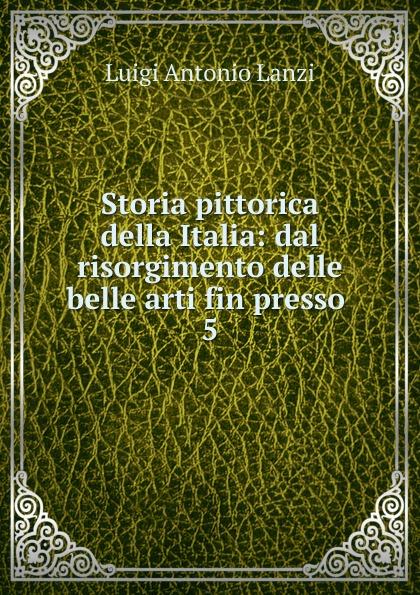 Luigi Antonio Lanzi Storia pittorica della Italia luigi lanzi storia pittorica della italia vol 3
