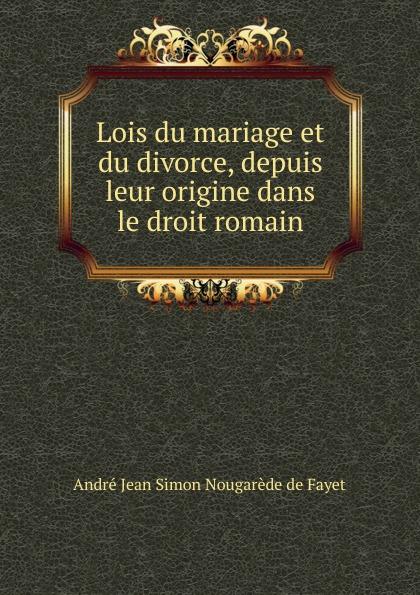 Фото - André Jean Simon Nougarède de Fayet Lois du mariage et du divorce, depuis leur origine dans le droit romain jean paul gaultier le male
