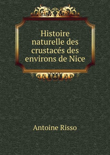 Antoine Risso Histoire naturelle des crustaces des environs de Nice. antoine risso ichthyologie de nice ou histoire naturelle des poissons du dapartement des alpes maritimes