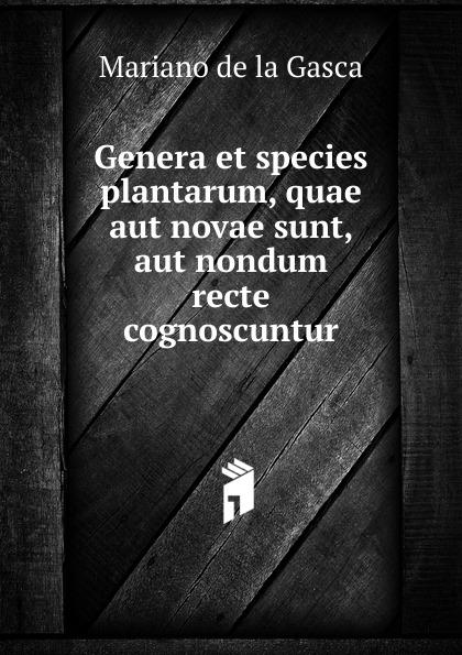 все цены на Mariano de la Gasca Genera et species plantarum, quae aut novae sunt, aut nondum recte cognoscuntur онлайн
